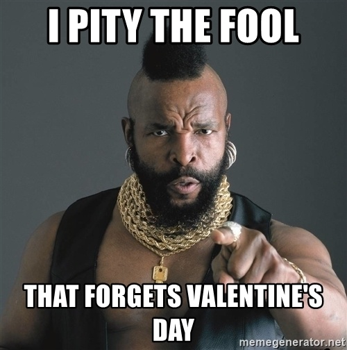i-pity-the-fool-that-forgets-valentines-day.jpg